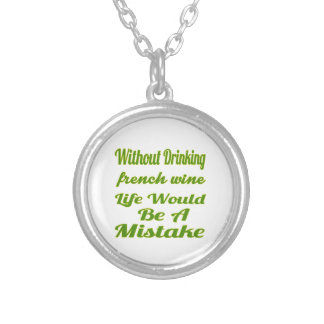Without drinking French Wine life would be a mista Jewelry