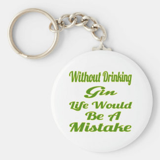 Without drinking Gin life would be a mistake Key Chain