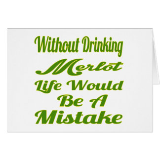 Without drinking Merlot life would be a mistake Card