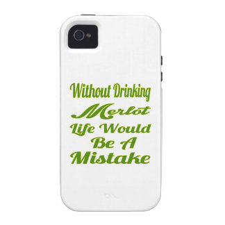 Without drinking Merlot life would be a mistake Case-Mate iPhone 4 Covers