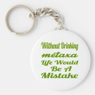Without drinking Metaxa life would be a mistake Key Chains