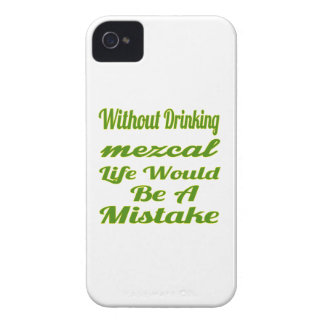 Without drinking Mezcal life would be a mistake iPhone4 Case