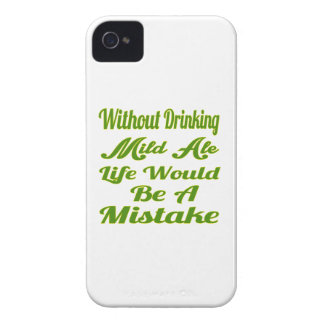 Without drinking Mild Ale life would be a mistake iPhone 4 Cases