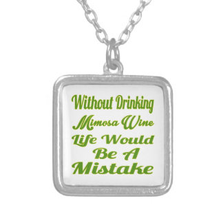 Without drinking Mimosa Wine life would be a mista Pendants