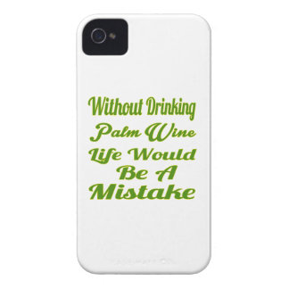 Without drinking Palm Wine life would be a mistake iPhone4 Case
