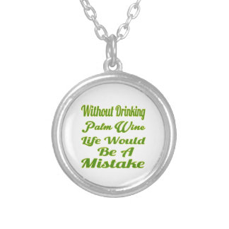 Without drinking Palm Wine life would be a mistake Pendant