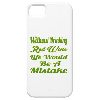 Without drinking Red Wine life would be a mistake iPhone 5 Covers