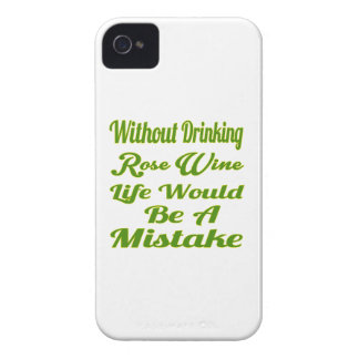 Without drinking Rose Wine life would be a mistake iPhone 4 Case