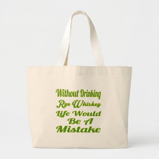 Without drinking Rye Whiskey life would be a mista Canvas Bags