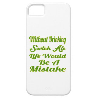 Without drinking Scotch Ale life would be a mistak iPhone 5 Cover