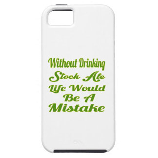 Without drinking Stock Ale life would be a mistake iPhone 5/5S Covers