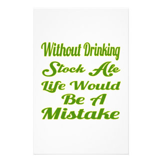 Without drinking Stock Ale life would be a mistake Custom Stationery