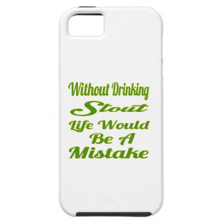 Without drinking Stout life would be a mistake iPhone 5/5S Cover