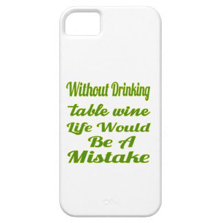 Without drinking Table Wine life would be a mistak iPhone 5 Covers