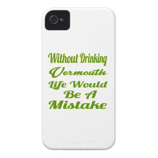 Without drinking Vermouth life would be a mistake iPhone 4 Cases