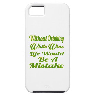 Without drinking White Wine life would be a mistak iPhone 5/5S Cases