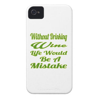 Without drinking wine life would be a mistake iPhone 4 covers
