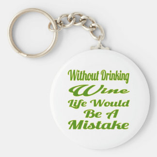Without drinking wine life would be a mistake key chain
