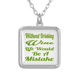 Without drinking wine life would be a mistake pendant