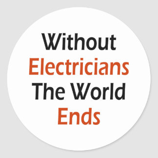 Without Electricians The World Ends Classic Round Sticker