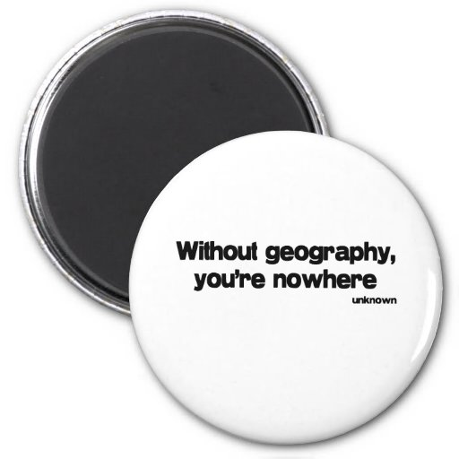 Without Geography quote Magnet
