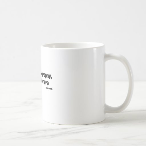Without Geography quote Coffee Mugs