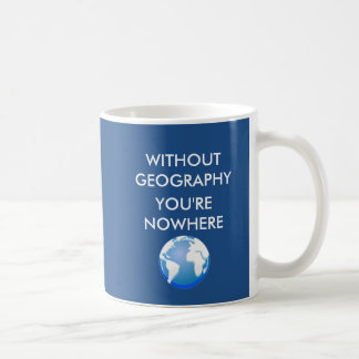 Without Geography You're Nowhere Basic White Mug