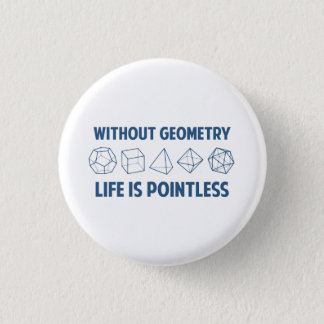 Without Geometry Life Is Pointless 3 Cm Round Badge