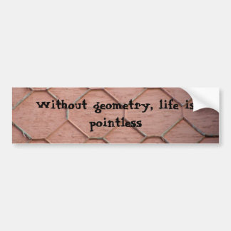 Without geometry, life is pointless bumper sticker