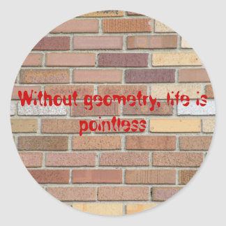 Without geometry, life is pointless classic round sticker