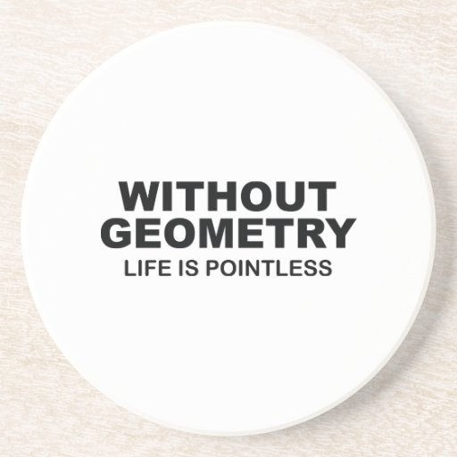 Without Geometry Life Is Pointless Drink Coasters