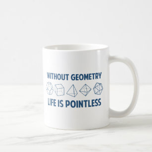 Without Geometry Life Is Pointless Coffee Mug
