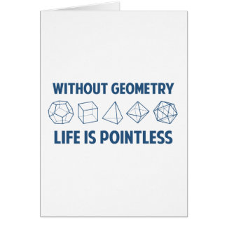 Without Geometry Life Is Pointless Greeting Card