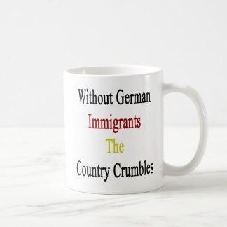 Without German Immigrants The Country Crumbles Basic White Mug