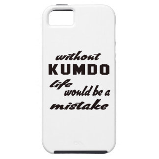 Without Kumdo life would be a mistake Case For The iPhone 5