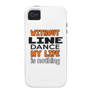 WITHOUT LINE DANCING LIFE IS NOTHING VIBE iPhone 4 CASE