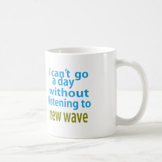 without listening to new wave. coffee mug
