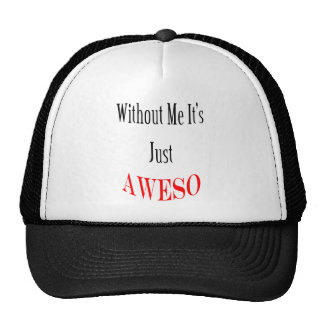 Without Me It's Just AWESO Trucker Hats