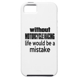 WITHOUT MOTORCYCLE RACING , LIFE WOULD BE A MISTAK iPhone 5 COVERS