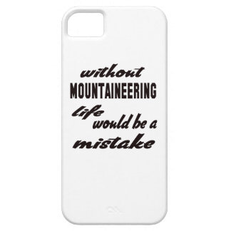 Without Mountaineering life would be a mistake Barely There iPhone 5 Case
