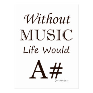 Without Music, Life Would A# Postcard