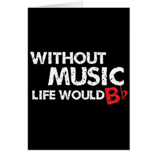 Without Music Life would B (be) Flat Greeting Card