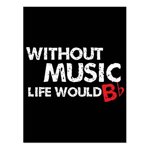 Without Music Life would B (be) Flat Post Card