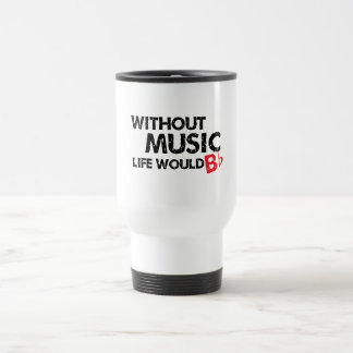 Without Music Life would B (be) Flat Travel Mug