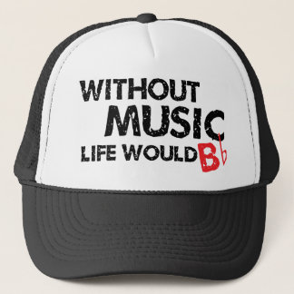 Without Music Life would B (be) Flat Trucker Hat