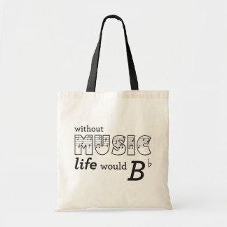 Without Music Life Would B-flat Budget Tote Bag