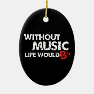Without Music, Life would b flat! Ceramic Oval Decoration