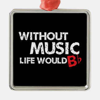 Without Music, Life would b flat! Christmas Ornament