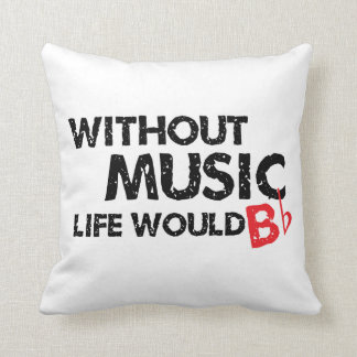 Without Music, Life Would B Flat Cushion