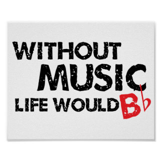 Without Music, Life Would B Flat Poster